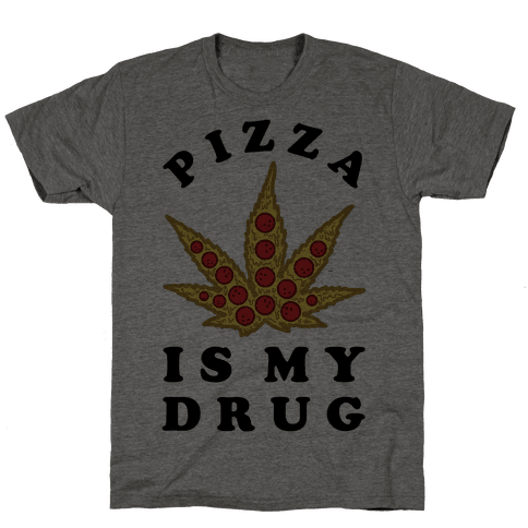 Pizza is My Drug Mens T-Shirt