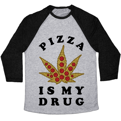 Pizza is My Drug Baseball Tee