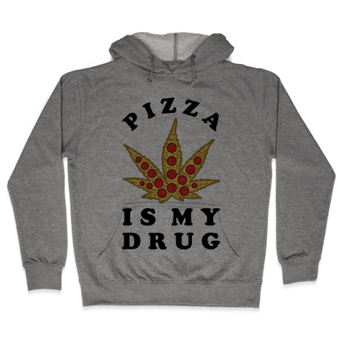 Pizza is My Drug Hooded Sweatshirt