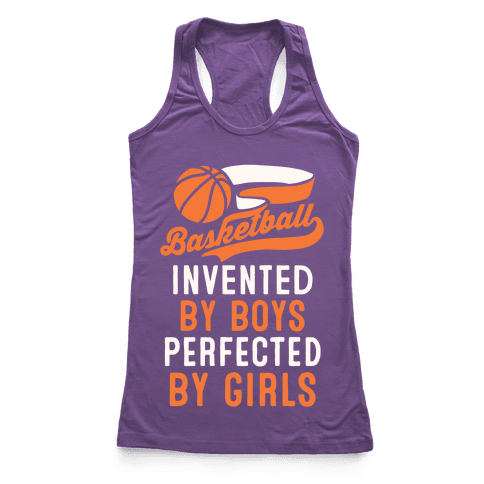 Basketball: Invented By Boys Perfected By Girls Racerback Tank Top