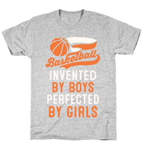 Basketball: Invented By Boys Perfected By Girls T-Shirt