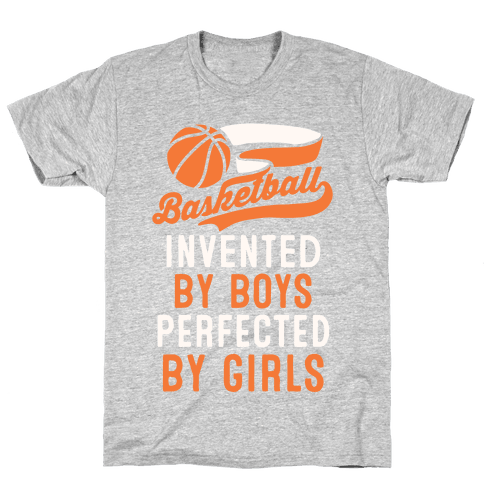 Basketball: Invented By Boys Perfected By Girls Mens T-Shirt