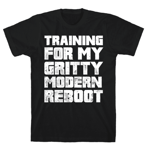 Training For My Gritty Modern Reboot Mens T-Shirt