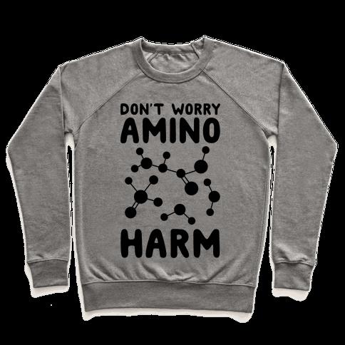 Don't Worry Amino Harm Pullover