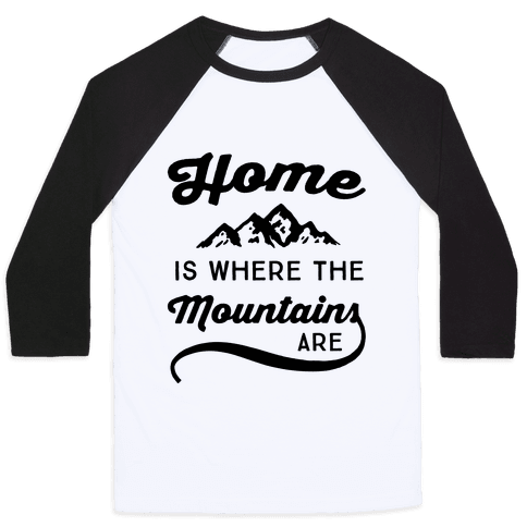 Home Is Where The Mountains Are Baseball Tee