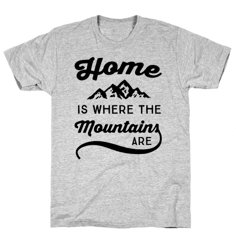Home Is Where The Mountains Are Mens T-Shirt