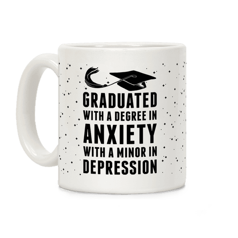 Graduated With A Degree in Anxiety Coffee Mug