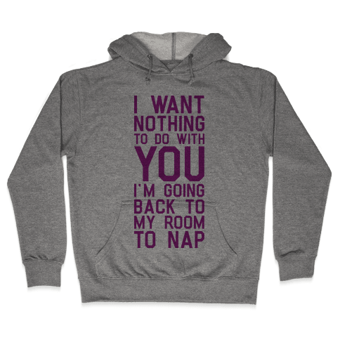 I Want Nothing To Do With You Hooded Sweatshirt