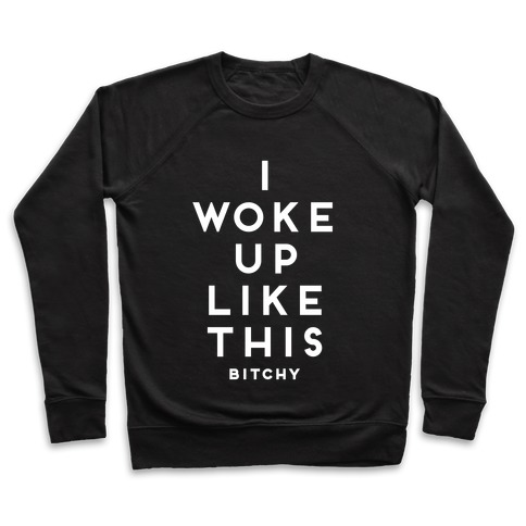I Woke Up Like This (Bitchy) Pullover