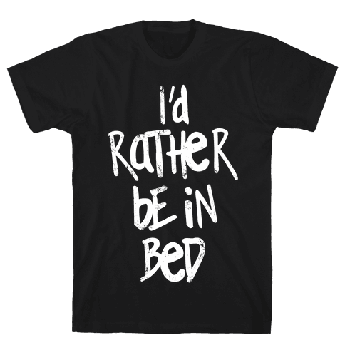 I'd Rather Be In Bed Mens T-Shirt