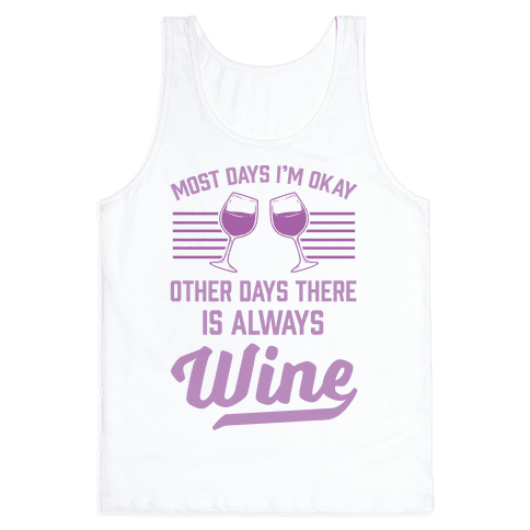 Most Days I'm Okay Other Days There Is Always Wine Tank Top
