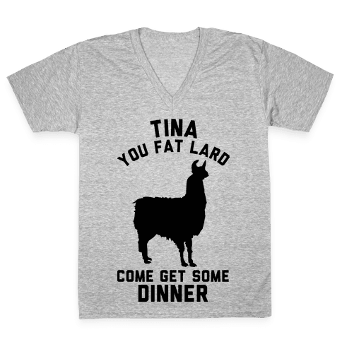 Tina You Fat Lard Come Get Some Dinner V-Neck Tee Shirt