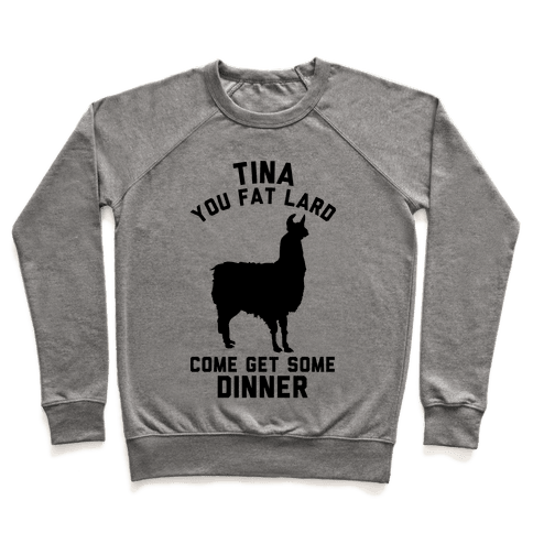 Tina You Fat Lard Come Get Some Dinner Pullover