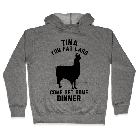 Tina You Fat Lard Come Get Some Dinner Hooded Sweatshirt