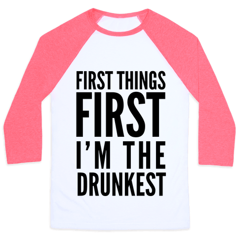 First Things First I'm The Drunkest Baseball Tee