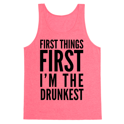 First Things First I'm The Drunkest Tank Top
