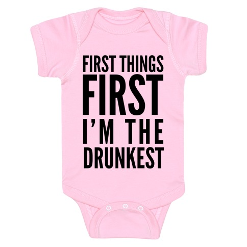 First Things First I'm The Drunkest Baby Onesy