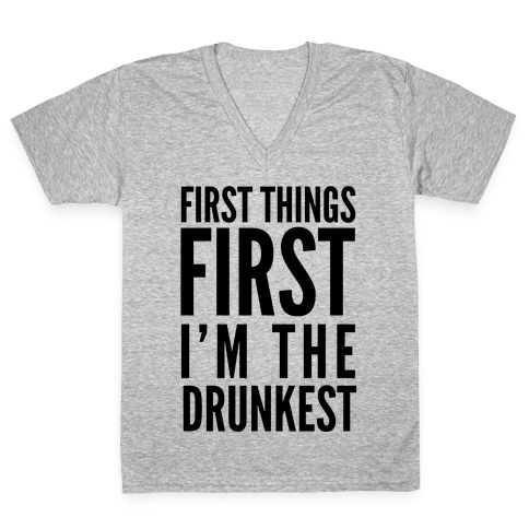 First Things First I'm The Drunkest V-Neck Tee Shirt