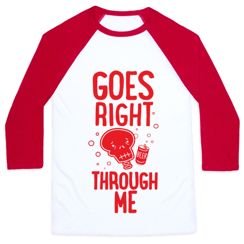 Beer Goes Right Through Me Baseball Tee