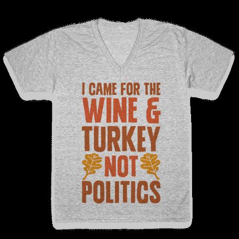 I Came For The Wine & Turkey Not Politics V-Neck Tee Shirt