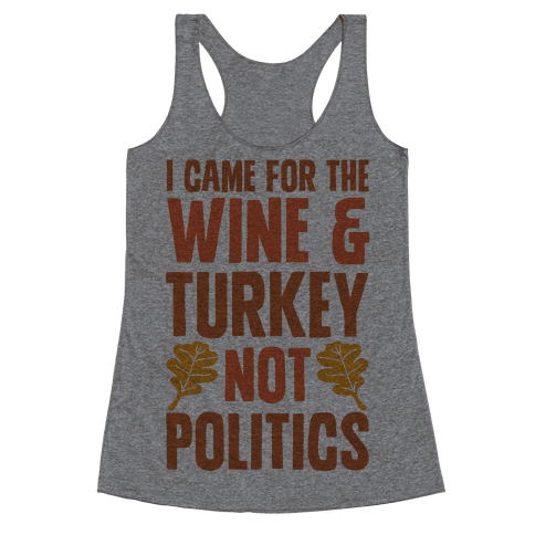 I Came For The Wine & Turkey Not Politics Racerback Tank Top