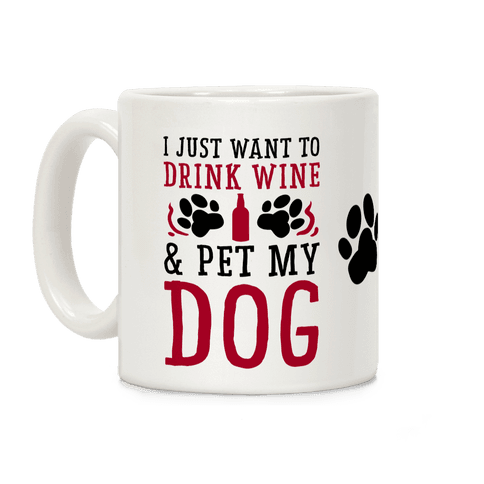 I Just Want to Drink Wine and Pet My Dog Coffee Mug