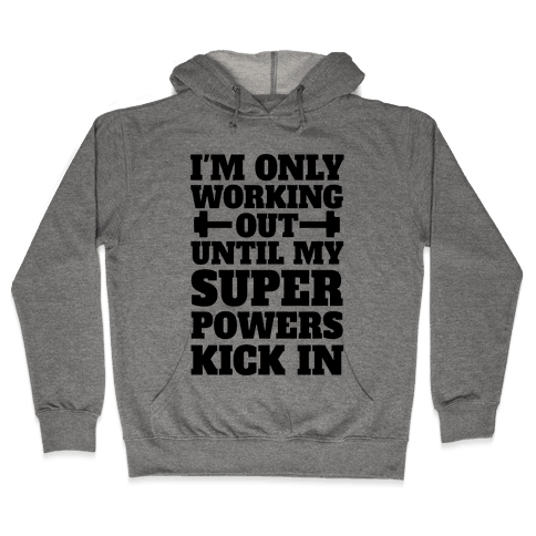 I'm Only Working Out Until My Superpowers Kick In Hooded Sweatshirt