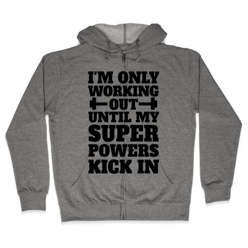 I'm Only Working Out Until My Superpowers Kick In Zip Hoodie