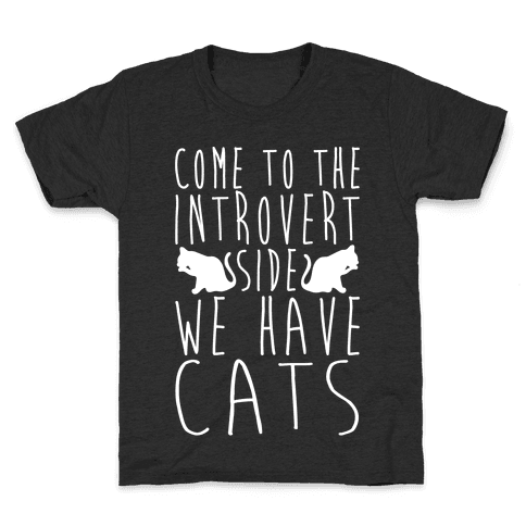Come To The Introvert Side We Have Cats Kids T-Shirt