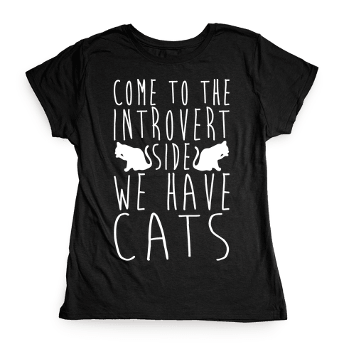 Come To The Introvert Side We Have Cats Womens T-Shirt