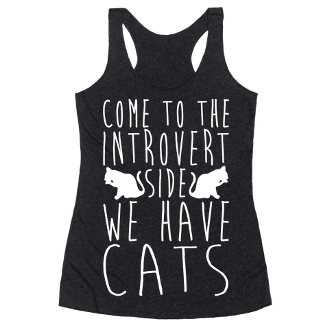 Come To The Introvert Side We Have Cats Racerback Tank Top