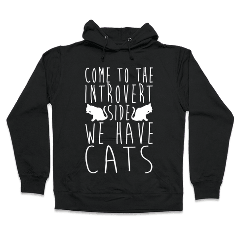 Come To The Introvert Side We Have Cats Hooded Sweatshirt