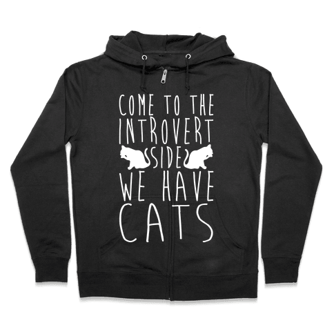 Come To The Introvert Side We Have Cats Zip Hoodie