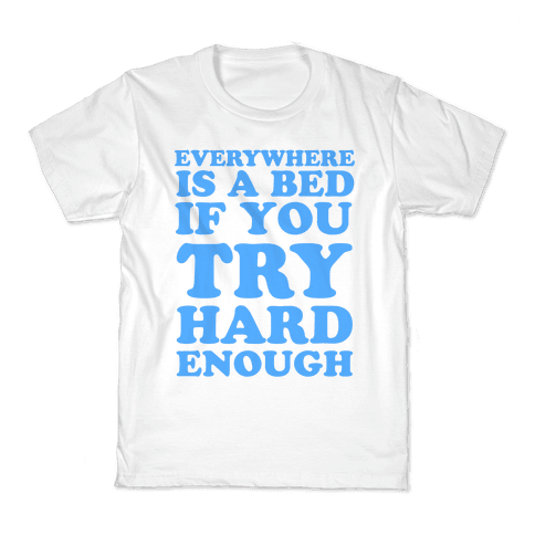 Everywhere Is A Bed Kids T-Shirt