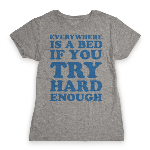 Everywhere Is A Bed Womens T-Shirt