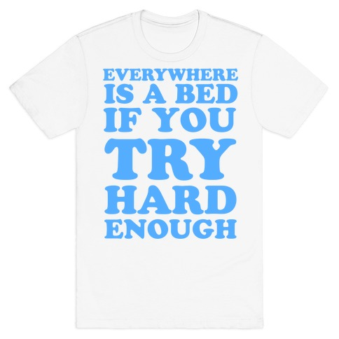 Everywhere Is A Bed T-Shirt