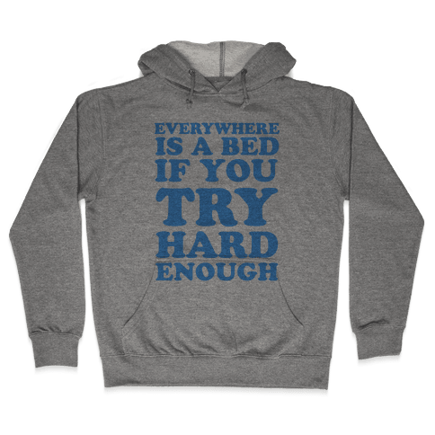 Everywhere Is A Bed Hooded Sweatshirt