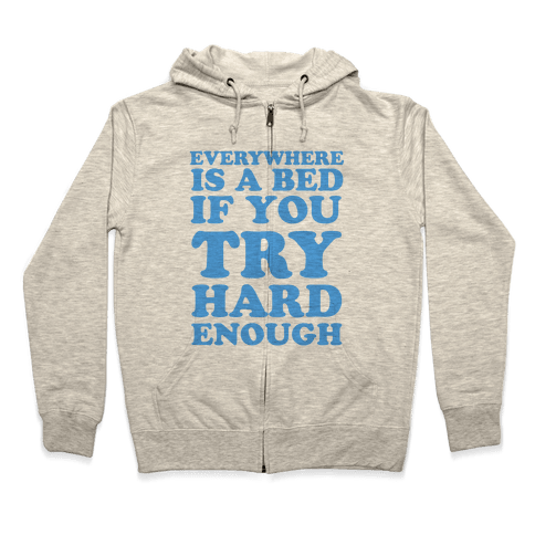 Everywhere Is A Bed Zip Hoodie