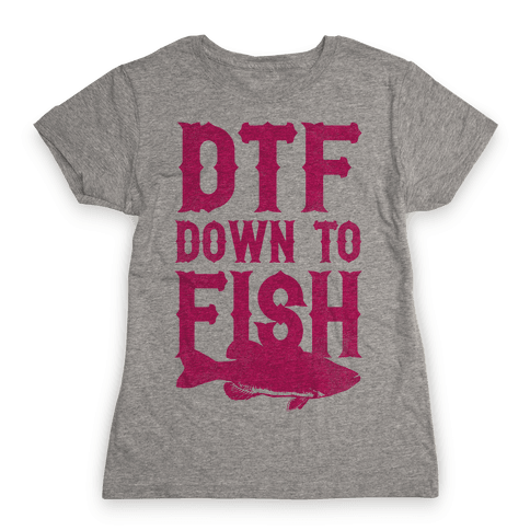 DTF (Down To Fish) Womens T-Shirt
