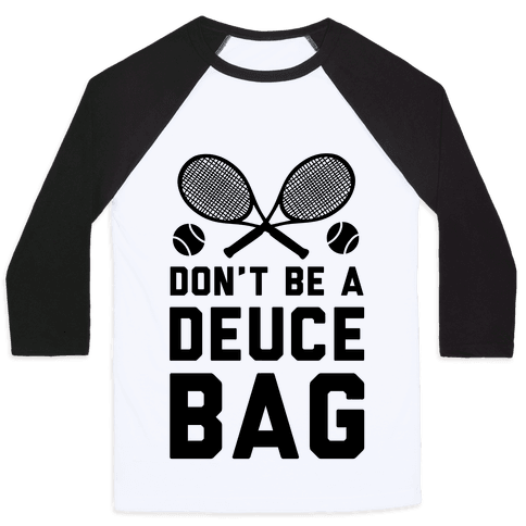Don't Be a Deuce Bag Baseball Tee