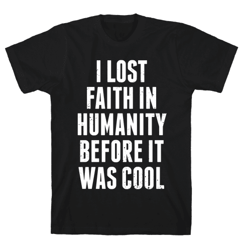 I Lost Faith In Humanity Before It Was Cool (White Ink) Mens T-Shirt
