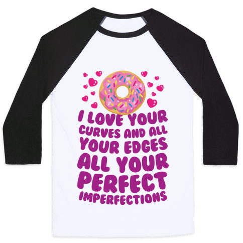 I Love Your Curves And All Your Edges Baseball Tee