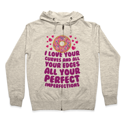 I Love Your Curves And All Your Edges Zip Hoodie
