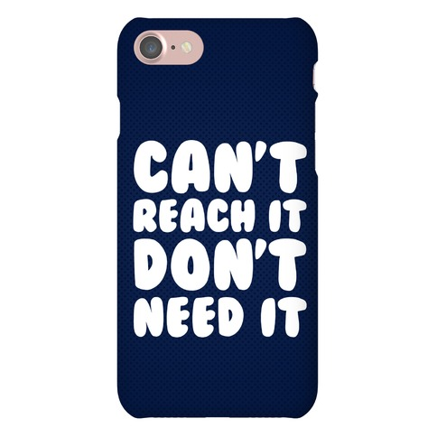 Can't Reach It Don't Need It Phone Case