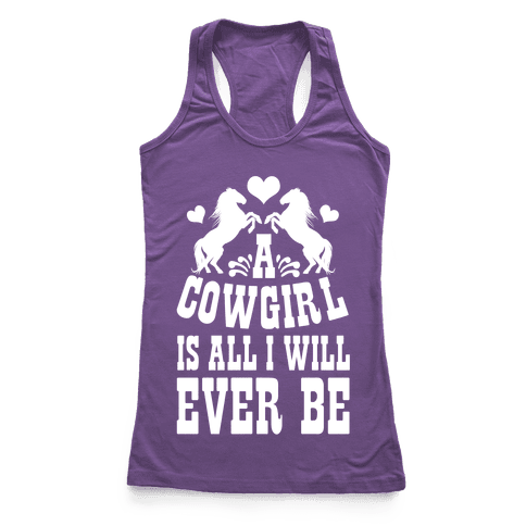 A Cowgirl is All I WIll Ever Be Racerback Tank Top