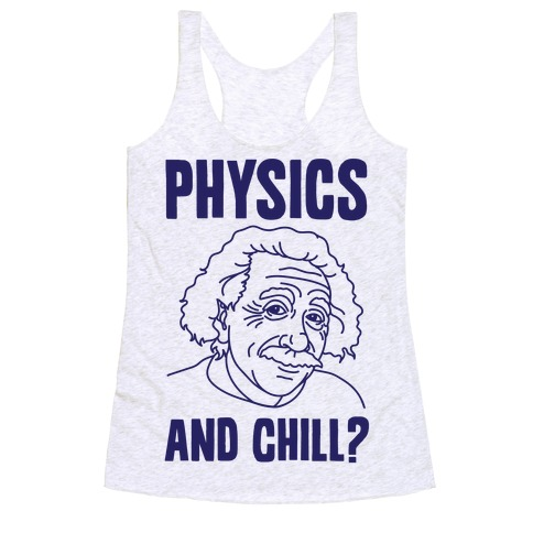 Physics And Chill? Racerback Tank Top