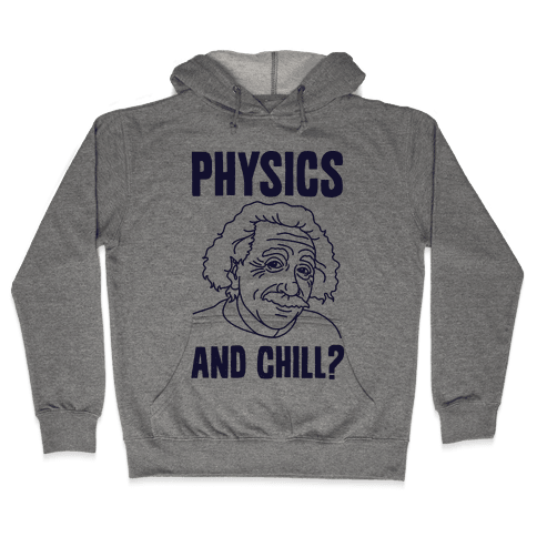 Physics And Chill? Hooded Sweatshirt