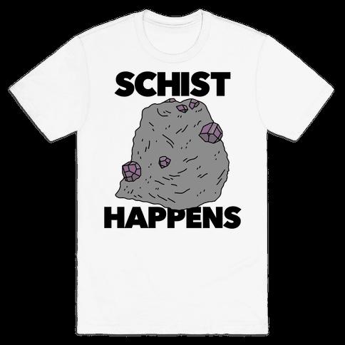 Schist Happens Mens T-Shirt