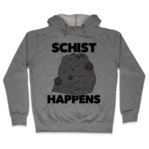 Schist Happens Hooded Sweatshirt