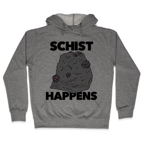 Schist Happens Hooded Sweatshirt